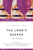 The Lord's Supper: Five Views by Gordon…