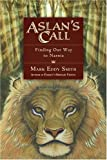 Smith, Mark Eddy: Aslan's Call: Finding Our Way To Narnia