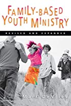Family- Based Youth Ministry by Mark DeVries