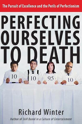 perfecting-ourselves-to-death-the-pursuit-of-excellence-and-the-perils-of-perfectionism