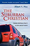 Hsu, Albert Y.: The Suburban Christian: Finding Spiritual Vitality in the Land of Plenty