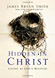 Smith, James Bryan: Hidden in Christ: Living as God's Beloved (Apprentice)