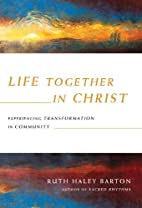 Life Together in Christ: Experiencing…