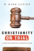 Christianity on Trial: A Lawyer Examines the…