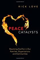 Peace Catalysts: Resolving Conflict in Our…