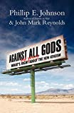Johnson, Phillip E.: Against All Gods: What's Right and Wrong About the New Atheism