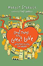 Small Things with Great Love: Adventures in…