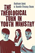 The Theological Turn in Youth Ministry by…