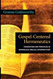 Goldsworthy, Graeme: Gospel-Centered Hermeneutics: Foundations and Principles of Evangelical Biblical Interpretation