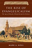 Noll, Mark A.: The Rise of Evangelicalism: The Age of Edwards, Whitefield and the Wesleys (A History of Evangelicalism)
