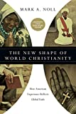 Noll, Mark A.: The New Shape of World Christianity: How American Experience Reflects Global Faith
