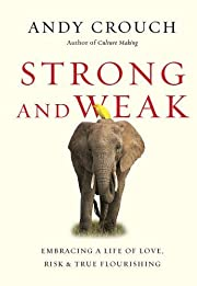 Strong and Weak: Embracing a Life of Love,…