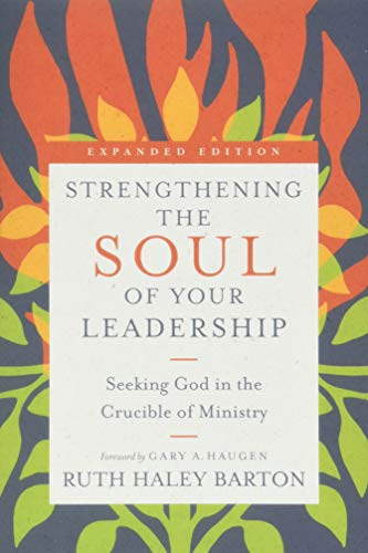 strengthening-the-soul-of-your-leadership-seeking-god-in-the-crucible-of-ministry-transforming-resources