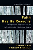 Boa, Kenneth: Faith Has Its Reasons: Integrative Approaches to Defending the Christian Faith