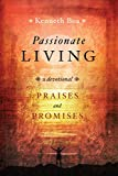 Boa, Kenneth: Passionate Living: Praises and Promises: A Devotional