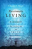 Boa, Kenneth: Passionate Living: Wisdom and Truth: A Devotional