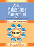 Wilson, Alan: Asset Maintenance Management: A Guide to Developing Strategy & Improving Performances
