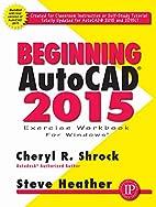 Beginning AutoCAD 2015 by Cheryl Shrock