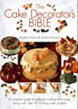 Maxwell, Sarah: The Cake Decorator's Bible: A Complete Guide to Cake Decorating Techniques, With over 95 Stunning Cake Projects to Follow
