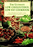 France, Christine: The Ultimate Low Cholesterol Low Fat Cookbook: Over 220 Delicious, Healthy Recipes - Stept-By-Step