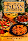 Capalbo, Carla: The Ultimate Italian Cookbook: Over 200 Authentic Recipes from All over Italy, Illustrated Step-By-Step