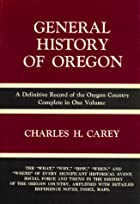 General History of Oregon by C. H. Carey