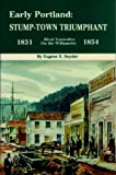 Snyder, Eugene E.: Early Portland: Stump-Town Triumphant, Rival Townsites on the Willamette, 1831-1854