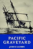 Gibbs, James A.: Pacific Graveyard: A Narrative of Shipwrecks Where the Columbia River Meets the Pacific Ocean