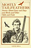 Hill, Gene: Mostly Tailfeathers: Stories About Guns and Dogs and Birds and Other Odds and Ends