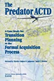 Birkler, J. L.: The Predator Actd: A Case Study for Transition Planning to the Formal Acquisition Process