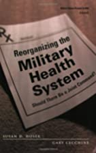 Reorganizing the Military Health System:…
