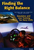 Schank, John F.: Finding the Right Balance: Simulator and Live Training for Navy Units