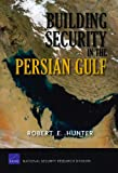 Hunter, Robert E.: Building Security in the Persian Gulf