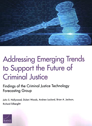 addressing-emerging-trends-to-support-the-future-of-criminal-justice-findings-of-the-criminal-justice-technology-forecasting-group
