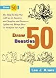 Ames, Lee J.: Draw 50 Beasties and Yugglies and Turnover Uglies and Things That Do Bump in the Night
