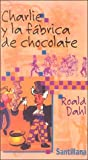 Dahl, Roald: Charlie y la Fabrica De Chocolate / Charlie and the Chocolate Factory (Spanish Edition)