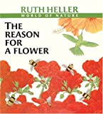 Heller, Ruth: The Reason for a Flower