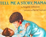 Johnson, Angela: Tell Me a Story, Mama