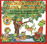 Laurene Krasny Brown: Dinosaurs Alive and Well!: A Guide to Good Health (Dino Life Guides for Families)