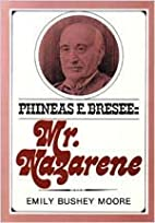 Phineas F. Bresee: Mr. Nazarene by Emily…
