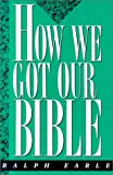 Earle, Ralph: How We Got Our Bible