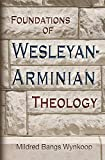 Wynkoop, Mildred B.: Foundations of Wesleyan-Arminian Theology