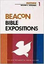 Beacon Bible Expositions, Volume 1: Matthew…