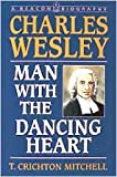 Mitchell, T. Crichton: Charles Wesley: Man With the Dancing Heart