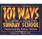 Stan Toler: 101 Ways To Grow A Healthy Sunday School
