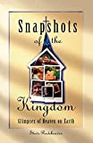 Rodeheaver, Steve: Snapshots of the Kingdom: Glimpses of Heaven on Earth