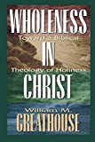 Greathouse, William M.: Wholeness in Christ: Toward a Biblical Theology of Holiness