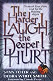 Stan Toler: The Harder I Laugh, the Deeper I Hurt: Unmask Your Pain, and Let the Healing Begin