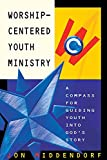 Middendorf, Jon: Worship-Centered Youth Ministry: A Compass for Guiding Youth into God's Story