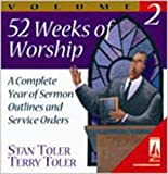 Stan Toler: 52 Weeks Of Worship, Volume 2: A Complete Year of Sermon Outlines and Service Orders